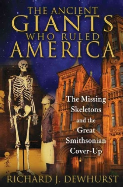 The Ancient Giants Who Ruled America: The Missing Skeletons and the Great Smithsonian Cover-Up (Paperback)