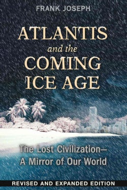 Atlantis and the Coming Ice Age: The Lost Civilization - A Mirror of Our World (Paperback)