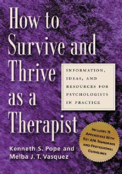 How To Survive And Thrive As A Therapist: Information, Ideas, And Resources For Psychologists In Practice (Paperback)