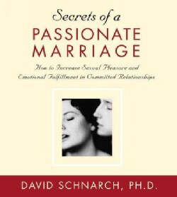 Secrets of a Passionate Marriage: How to Increase Sexual Pleasure and Emotional Fulfillment in Committed Relations... (CD-Audio)