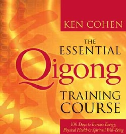 The Essential Qigong Training Course: 100 Days to Increase Energy, Physical Health & Spiritual Well-Being (Paperback)