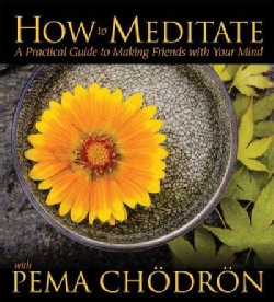How to Meditate with Pema Chodron: A Practical Guide to Making Friends with Your Mind (CD-Audio)