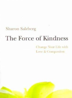 The Force of Kindness: Change Your Life with Love & Compassion