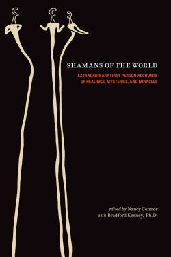 Shamans of the World: Extraordinary First-Person Accounts of Healings, Mysteries, And Miracles (Hardcover)