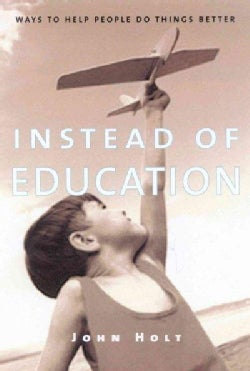 Instead of Education: Ways to Help People Do Things Better (Paperback)