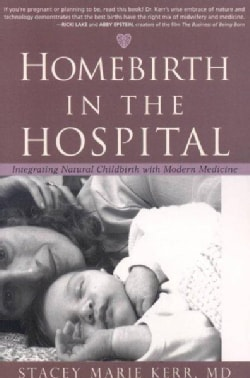 Homebirth in the Hospital: Integrating Natural Childbirth With Modern Medicine (Paperback)