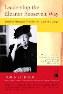 Leadership the Eleanor Roosevelt Way: Timeless Strategies from the First Lady of Courage (Paperback)