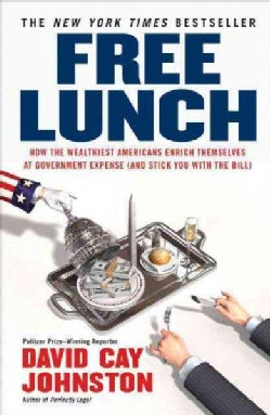 Free Lunch: How the Wealthiest Americans Enrich Themselves at Government Expense and Stick You With the Bill (Paperback)