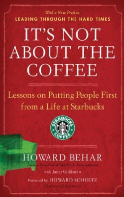 It's Not About the Coffee: Lessons on Putting People First from a Life at Starbucks (Paperback)