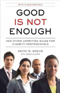 Good Is Not Enough: And Other Unwritten Rules for Minority Professionals (Paperback)