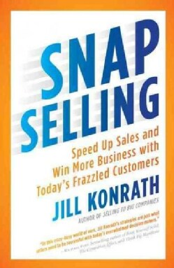 Snap Selling: Speed Up Sales and Win More Business With Today's Frazzled Customers (Paperback)