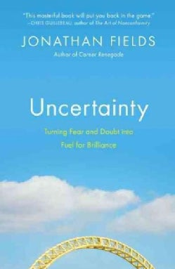 Uncertainty: Turning Fear and Doubt into Fuel for Brilliance (Paperback)