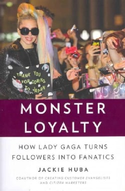 Monster Loyalty: How Lady Gaga Turns Followers into Fanatics (Hardcover)