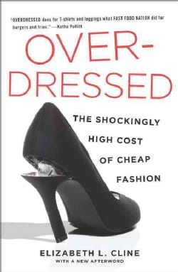 Overdressed: The Shockingly High Cost of Cheap Fashion (Paperback)