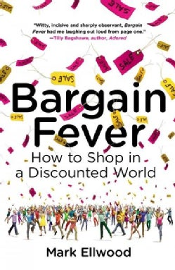 Bargain Fever: How to Shop in a Discounted World (Paperback)