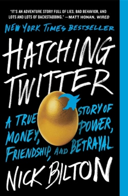 Hatching Twitter: A True Story of Money, Power, Friendship, and Betrayal (Paperback)