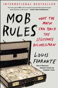 Mob Rules: What the Mafia Can Teach the Legitimate Businessman (Paperback)