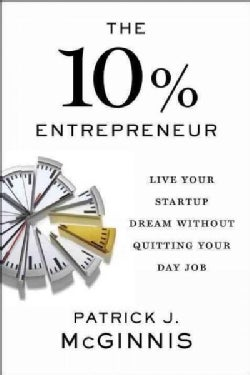 The 10% Entrepreneur: Live Your Startup Dream Without Quitting Your Day Job (Hardcover)
