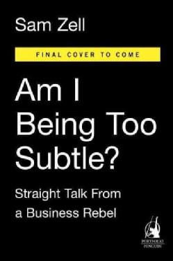 Am I Being Too Subtle?: Straight Talk from a Business Rebel (Hardcover)