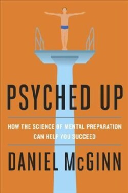 Psyched Up: How the Science of Mental Preparation Can Help You Succeed (Hardcover)