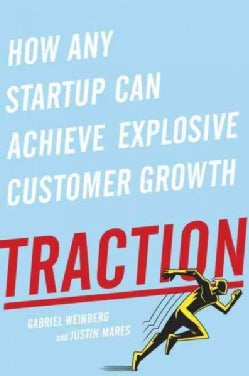 Traction: How Any Startup Can Achieve Explosive Customer Growth (Hardcover)
