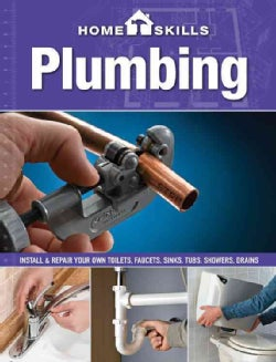 Plumbing: Install & Repair Your Own Toilets, Faucets, Sinks, Tubs, Showers, Drains (Paperback)