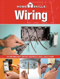 Wiring: Fix Your Own Lights, Switches, Receptacles, Boxes, Cables & More (Paperback)