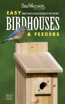 Birdwatcher's Digest Easy Birdhouses & Feeders: Simple Projects to Attract & Retain the Birds You Want (Paperback)