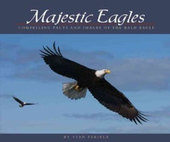Majestic Eagles: Compelling Facts and Images of the Bald Eagle (Paperback)