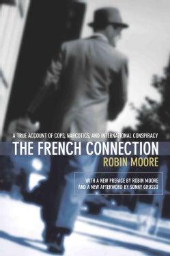 The French Connection: A True Account of Cops, Narcotics, and International Conspiracy (Paperback)