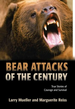 Bear Attacks Of The Century: True Stories of Courage and Survival (Paperback)