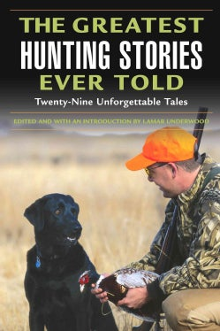 The Greatest Hunting Stories Ever Told: Twenty-Nine Unforgettable Tales (Paperback)