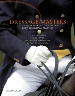 Dressage Masters: Techniques and Philosophies of Four Legendary Trainers (Hardcover)