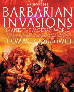 How the Barbarian Invasions Shaped the Modern World: The Vikings, Vandals, Huns, Mongols, Goths, and Tartars Who ... (Paperback)