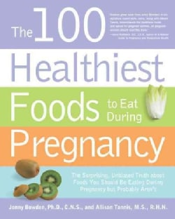 The 100 Healthiest Foods to Eat During Pregnancy: The Surprising, Unbiased Truth About Foods You Should Be Eating... (Paperback)