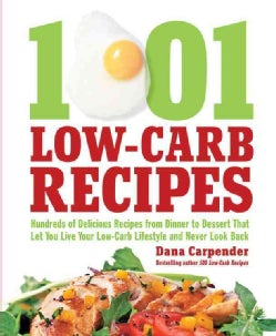1001 Low-Carb Recipes: Hundreds of Delicious Recipes from Dinner to Dessert That Let You Live Your Low-Carb Lifes... (Paperback)