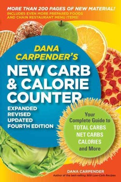 Dana Carpender's New Carb & Calorie Counter: Your Complete Guide to Total Carbs, Net Carbs, Calories, and More (Paperback)