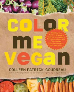 Color Me Vegan: Maximize Your Nutrient Intake and Optimize Your Health by Eating Antioxidant-Rich, Fiber-Packed, ... (Paperback)