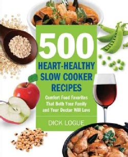 500 Heart-Healthy Slow Cooker Recipes: Comfort Food Favorites That Both Your Family and Doctor Will Love (Paperback)