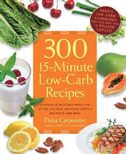 300 15-Minute Low-Carb Recipes: Delicious Meals That Make It easy to Live Your Low-Carb Lifestyle and Never Look ... (Paperback)