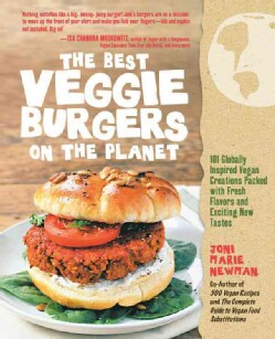 The Best Veggie Burgers on the Planet: 101 Globally Inspired Vegan Creations Packed with Fresh Flavors and Exciti... (Paperback)