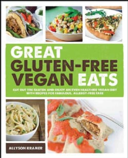 Great Gluten-Free Vegan Eats: Cut Out the Gluten and Enjoy an Even Healthier Vegan Diet with Recipes for Fabulous... (Paperback)