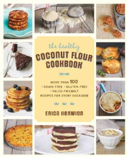 The Healthy Coconut Flour Cookbook: More Than 100 Grain-free, Gluten-free, Paleo-friendly Recipes for Every Occasion (Paperback)