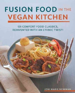 Vegan Fusion in the Vegan Kitchen: 125 Comfort Food Classics, Reinvented With an Ethnic Twist! (Paperback)