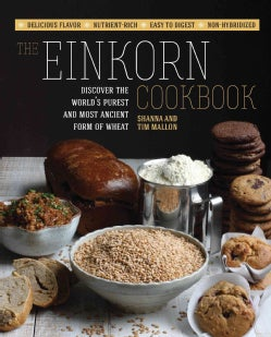 The Einkorn Cookbook: Discover the World's Purest and Most Ancient Form of Wheat: Delicious Flavor - Nutrient-ric... (Paperback)