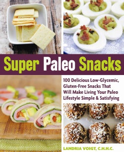 Super Paleo Snacks: 100 Delicious Low-Glycemic, Gluten-Free Snacks That Will Make Living Your Paleo Lifestyle Sim... (Paperback)