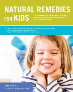 Natural Remedies for Kids: The Most Effective Natural, Make-at-Home Remedies and Treatments for Your Child's Most... (Paperback)