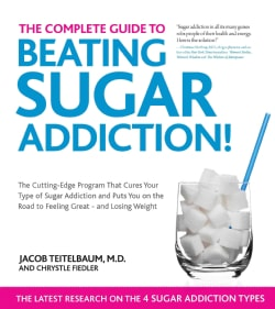 The Complete Guide to Beating Sugar Addiction!: The Cutting-Edge Program That Cures Your Type of Sugar Addiction ... (Paperback)