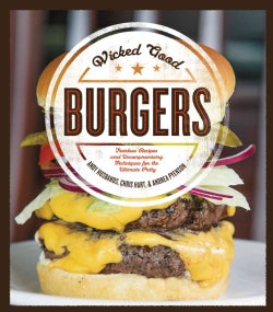 Wicked Good Burgers: Fearless Recipes and Uncompromising Techniques for the Ultimate Patty (Paperback)