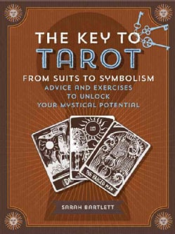 The Key to Tarot: From Suits to Symbolism: Advice and Exercises to Unlock Your Mystical Potential (Hardcover)